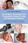 Picture of Origins, Prevention and Treatment of Infant Crying and Sleep