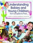 Picture of Understanding Babies and Young Children from Conception to Three: A Guide for Students, Practitioners and Parents