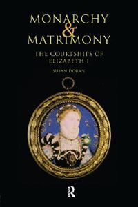 Picture of Monarchy and Matrimony: The Courtships of Elizabeth I