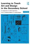 Picture of Learning to Teach Art and Design in the Secondary School: A Companion to School Experience 3ed