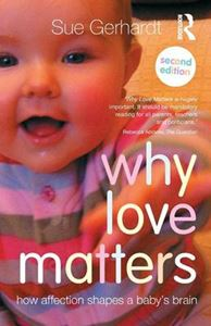 Picture of Why Love Matters: How Affection Shapes a Baby's Brain 2ed