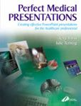 Picture of Perfect Medical Presentations: Creating Effective Powerpoint Presentations for the Health Care Professional