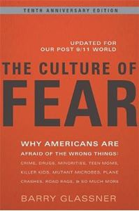 Picture of Culture of Fear: Why Americans are Afraid of the Wrong Things 10ed