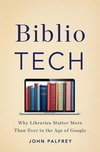 Picture of Bibliotech: Why Libraries Matter More Than Ever in the Age of Google