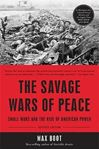 Picture of Savage Wars of Peace: Small Wars and the Rise of American Power