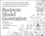 Picture of Business Model Generation: A Handbook for Visionaries, Game Changers, and Challengers