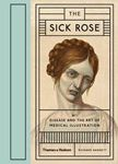 Picture of Sick Rose: or; Disease and the Art of Medical Illustration