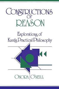 Picture of Constructions of Reason: Explorations of Kant's Practical Philosophy