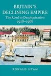 Picture of Britain's Declining Empire: The Road to Decolonisation, 1918-1968