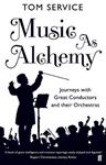 Picture of Music as Alchemy: Journeys with Great Conductors and Their Orchestras