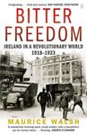 Picture of Bitter Freedom: Ireland in A Revolutionary World 1918-1923