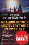 Picture of Nothing is True and Everything is Possible: Adventures in Modern Russia