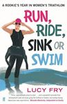 Picture of Run, Ride, Sink or Swim:  Rookies's Year in Women's Triathlon