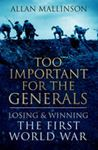 Picture of Too Important for the Generals: Losing and Winning the First World War