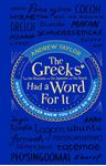 Picture of Greeks Had a Word for it: Words You Never Knew You Can't Do Without