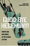 Picture of Good-Bye Hegemony!: Power and Influence in the Global System