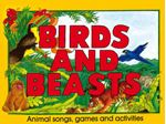 Picture of Birds and Beasts: Animal Songs, Games and Activities