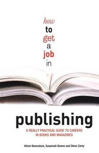 Picture of How to Get a Job in Publishing: A Really Practical Guide to Careers in Books and Magazines
