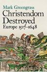 Picture of Christendom Destroyed: Europe 1517 -1648