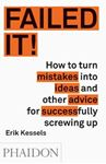 Picture of Failed it!: How to Turn Mistakes into Ideas and Other Advice for Successfully Screwing Up