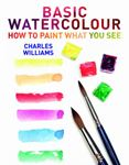 Picture of Basic Watercolour: How to Paint What You See