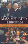 Picture of Mass-Mediated Terrorism: The Central Role of the Media in Terrorism and Counterterrorism