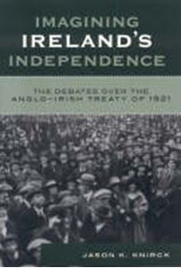 Picture of Imagining Ireland's Independence : The Debates Over the Anglo-Irish Tr