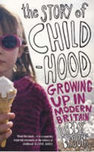Picture of Story of Childhood - Growing Up in Modern Britain