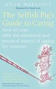 Picture of Selfish Pig's Guide to Caring: How to Cope with the Emotional and Practical Aspects of Caring for Someone