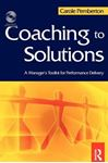 Picture of Coaching to Solutions: A Manager's Tool Kit for Performance Delivery