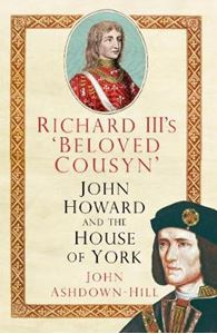 Picture of Richard III's 'Beloved Cousyn': John Howard and the House of York