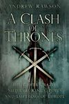 Picture of Clash of Thrones:  Power-Crazed Medieval Kings, Popes and Emperors of Europe