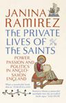 Picture of Private Lives of the Saints: Power, Passion and Politics in Anglo-Saxon England