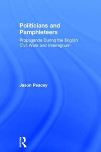 Picture of Politicians and Pamphleteers: Propaganda During the English Civil Wars and Interregnum