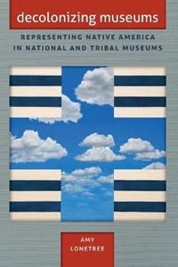Picture of Decolonizing Museums: Representing Native America in National and Tribal Museums