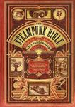 Picture of Steampunk Bible: An Illustrated Guide to the World of Imaginary Airships, Corsets and Goggles, Mad Scientists, and Strange Literature