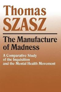 Picture of Manufacture of Madness:  Comparative Study of the Inquisition and the Mental Health Movement