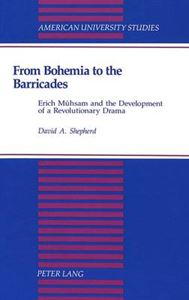 Picture of From Bohemia to the Barricades: Erich Muehsam and the Development of a Revolutionary Drama