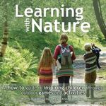 Picture of Learning with Nature: A How-to Guide to Inspiring Children Through Outdoor Games and Activities