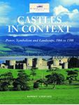 Picture of Castles in Context: Power, Symbolism and Landscape, 1066 to 1500
