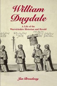 Picture of William Dugdale: A Life of the Warwickshire Historian and Herald
