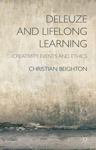Picture of Deleuze and Lifelong Learning: Creativity, Events and Ethics