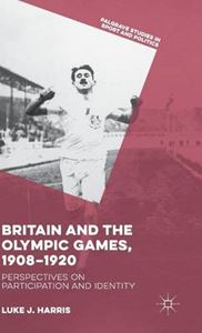 Picture of Britain and the Olympic Games, 1908-1920: Perspectives on Participation and Identity