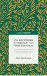 Picture of On Becoming an Education Professional: A Psychosocial Exploration of Developing an Educational Professional Practice