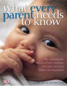 Picture of What Every Parent Needs to Know: The Incredible Effects of Love, Nurture and Play on Your Child's Development