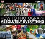 Picture of How to Photograph Absolutely Everything