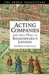 Picture of Acting Companies and Their Plays in Shakespeare's London