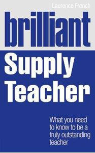 Picture of Brilliant Supply Teacher:  What You Need to Know to be a Truly Outstanding Teacher