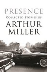 Picture of Presence: Collected Stories of Arthur Miller