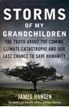 Picture of Storms of My Grandchildren: The Truth About the Coming Climate Catastrophe and Our Last Chance to Save Humanity
